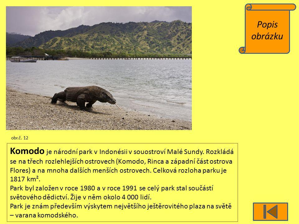 Popis obrázku obr.č. 12 Komodo je národní park v Indonésii v souostroví Malé Sundy. Rozkládá se na třech rozlehlejších ostrovech (Komodo, Rinca a zápa