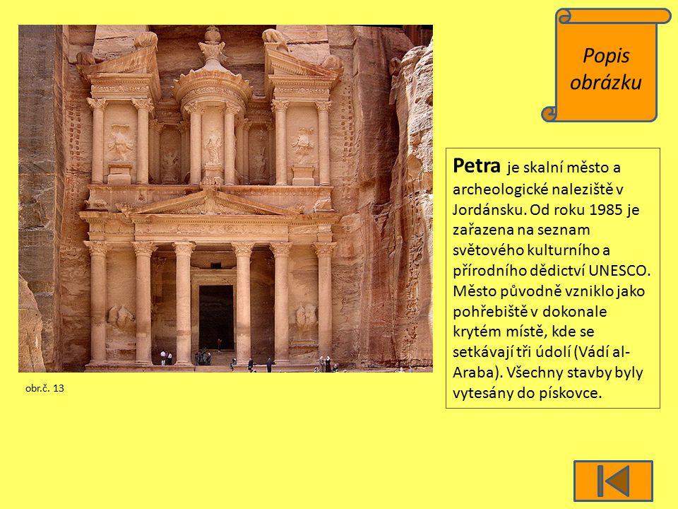 Popis obrázku obr.č. 13 Petra je skalní město a archeologické naleziště v Jordánsku. Od roku 1985 je zařazena na seznam světového kulturního a přírodn
