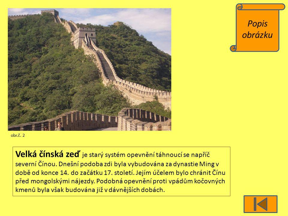 Popis obrázku obr.č. 2 Velká čínská zeď je starý systém opevnění táhnoucí se napříč severní Čínou. Dnešní podoba zdi byla vybudována za dynastie Ming