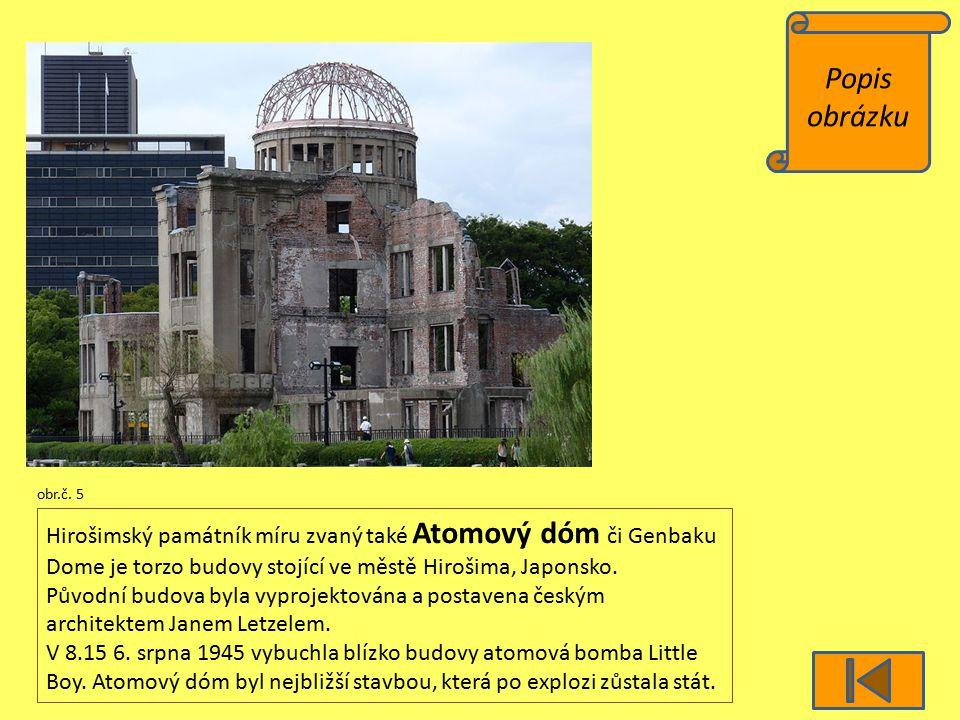 Popis obrázku obr.č. 5 Hirošimský památník míru zvaný také Atomový dóm či Genbaku Dome je torzo budovy stojící ve městě Hirošima, Japonsko. Původní bu