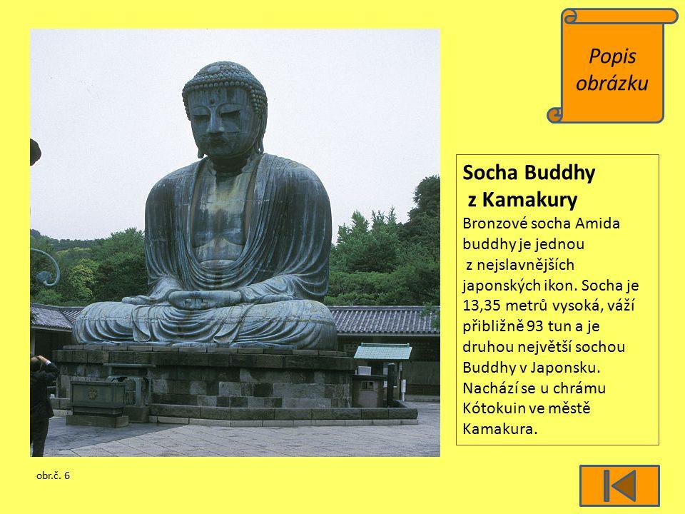 Popis obrázku obr.č. 6 Socha Buddhy z Kamakury Bronzové socha Amida buddhy je jednou z nejslavnějších japonských ikon. Socha je 13,35 metrů vysoká, vá
