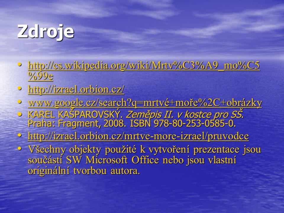 Zdroje http://cs.wikipedia.org/wiki/Mrtv%C3%A9_mo%C5 %99e http://cs.wikipedia.org/wiki/Mrtv%C3%A9_mo%C5 %99e http://cs.wikipedia.org/wiki/Mrtv%C3%A9_m