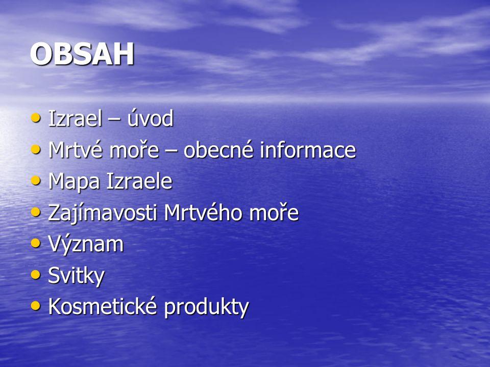 OBSAH Izrael – úvod Izrael – úvod Mrtvé moře – obecné informace Mrtvé moře – obecné informace Mapa Izraele Mapa Izraele Zajímavosti Mrtvého moře Zajímavosti Mrtvého moře Význam Význam Svitky Svitky Kosmetické produkty Kosmetické produkty