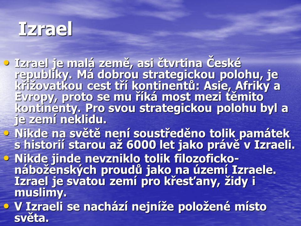 Izrael Izrael je malá země, asi čtvrtina České republiky. Má dobrou strategickou polohu, je křižovatkou cest tří kontinentů: Asie, Afriky a Evropy, pr