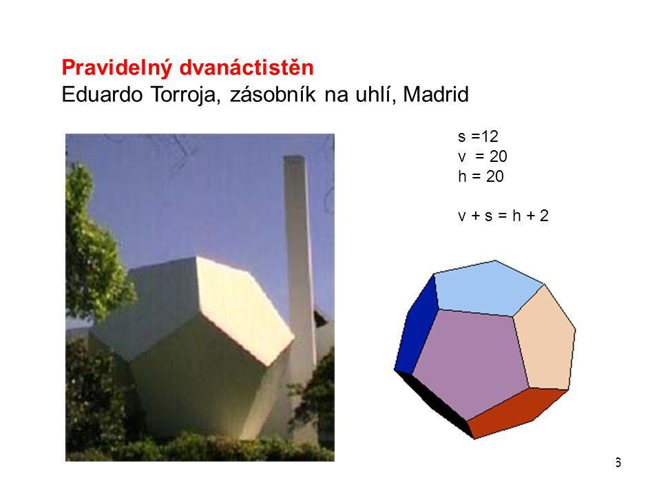 6 Pravidelný dvanáctistěn Eduardo Torroja, zásobník na uhlí, Madrid s =12 v = 20 h = 20 v + s = h + 2