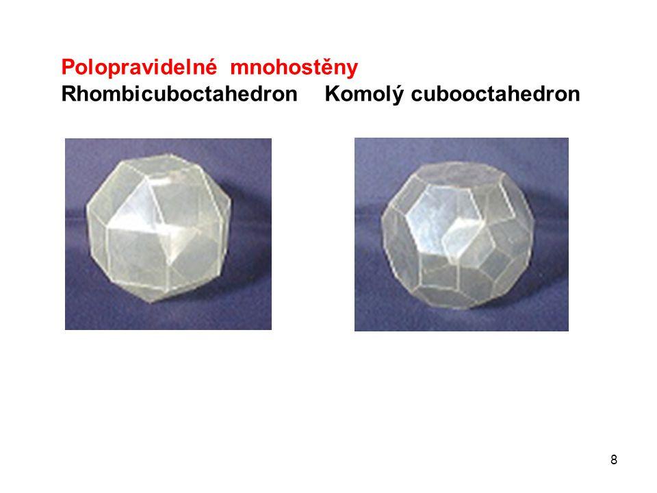 8 Polopravidelné mnohostěny Rhombicuboctahedron Komolý cubooctahedron