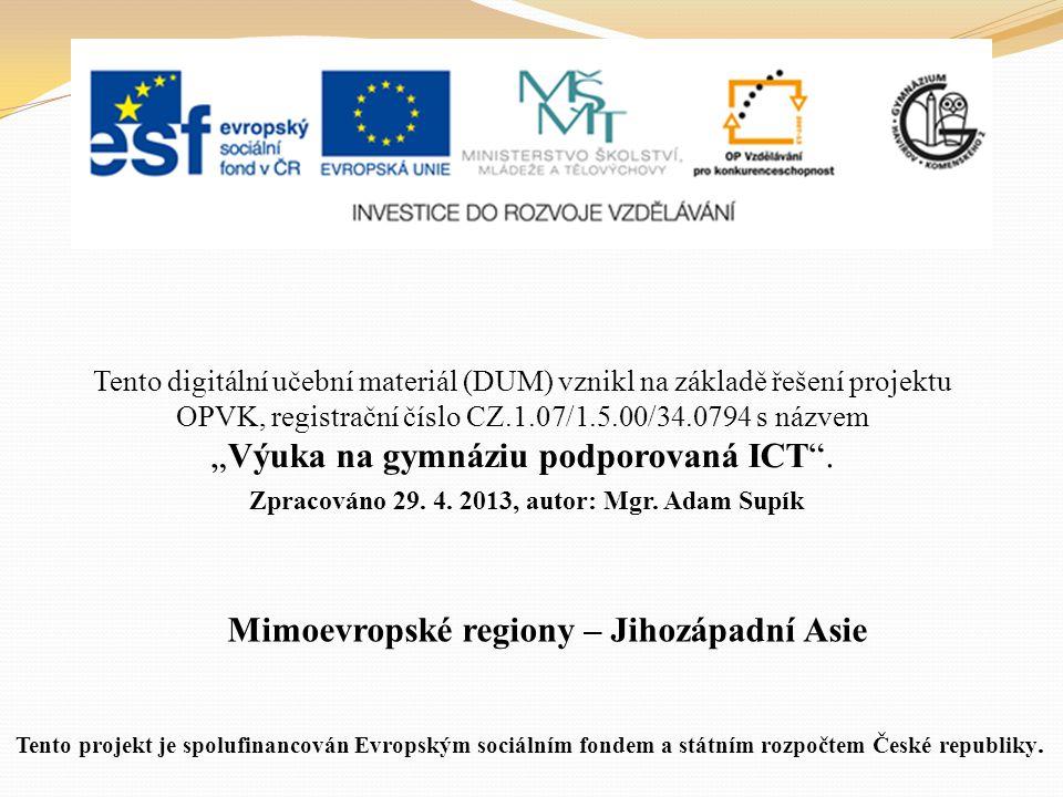 Mimoevropské regiony – Jihozápadní Asie Tento digitální učební materiál (DUM) vznikl na základě řešení projektu OPVK, registrační číslo CZ.1.07/1.5.00