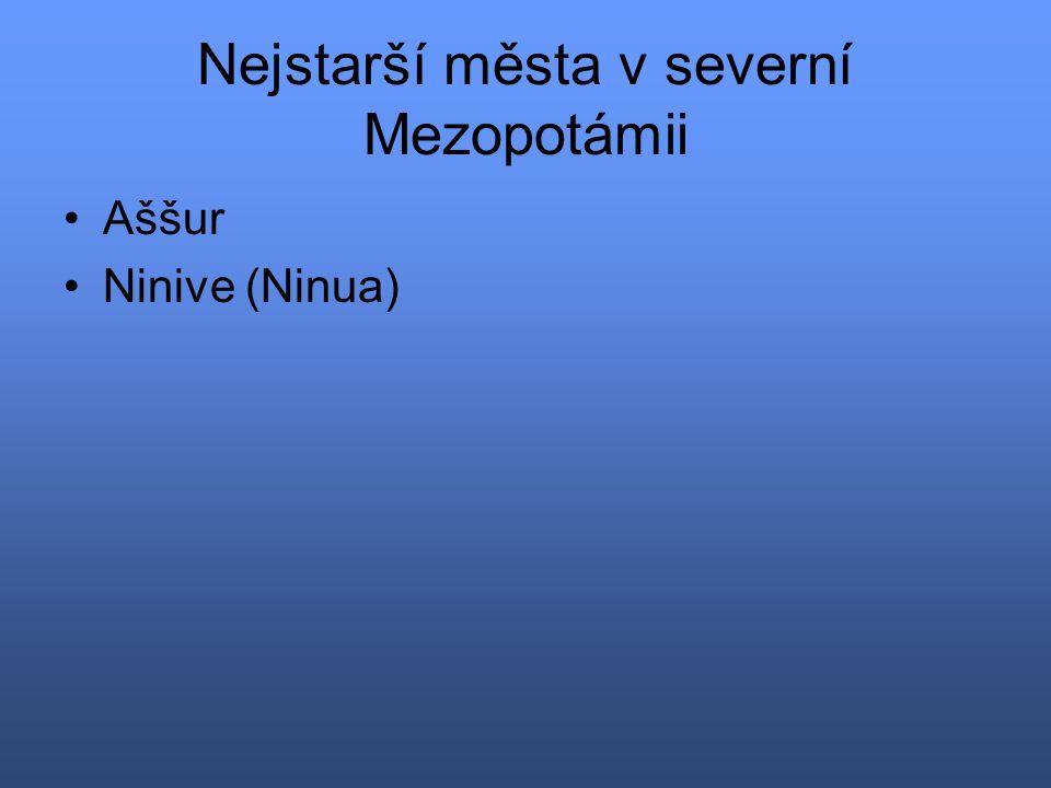 Nejstarší města v severní Mezopotámii Aššur Ninive (Ninua)