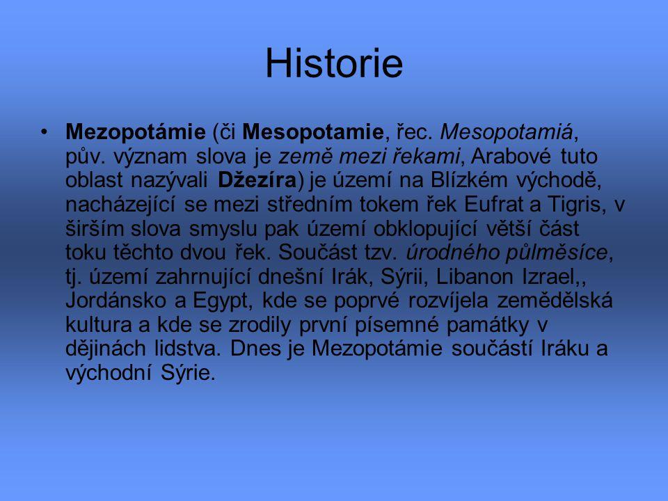 Historie Mezopotámie (či Mesopotamie, řec. Mesopotamiá, pův. význam slova je země mezi řekami, Arabové tuto oblast nazývali Džezíra) je území na Blízk