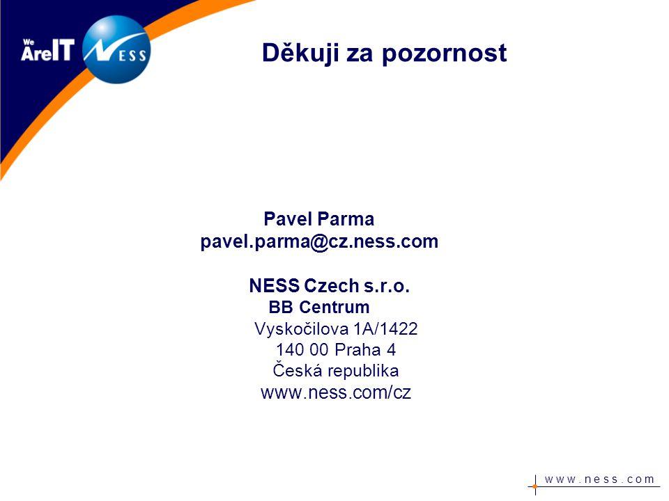 w w w. n e s s. c o m Děkuji za pozornost Pavel Parma pavel.parma@cz.ness.com NESS Czech s.r.o.