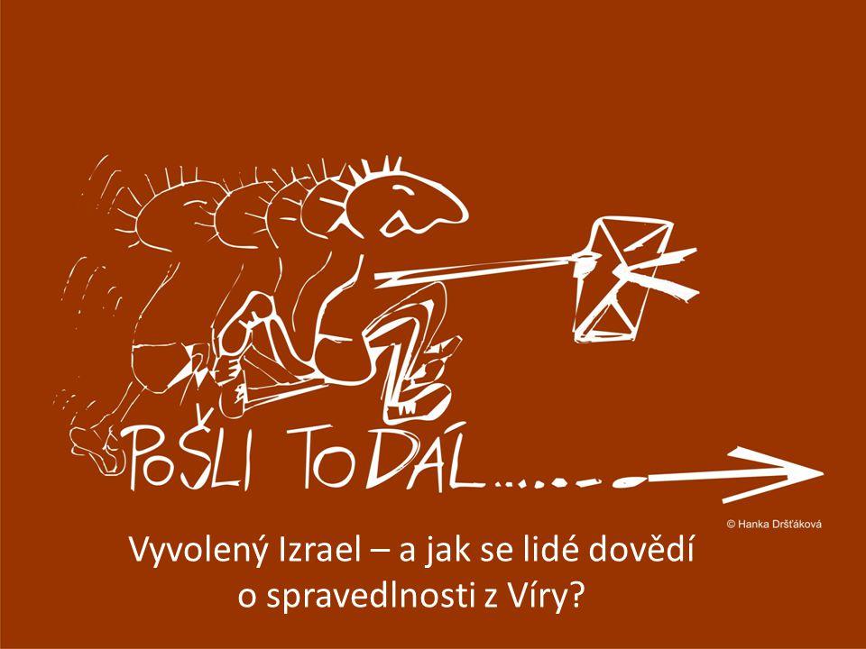Vyvolený Izrael – a jak se lidé dovědí o spravedlnosti z Víry?