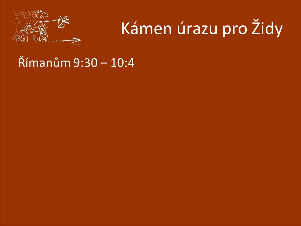 Kámen úrazu pro Židy Římanům 9:30 – 10:4
