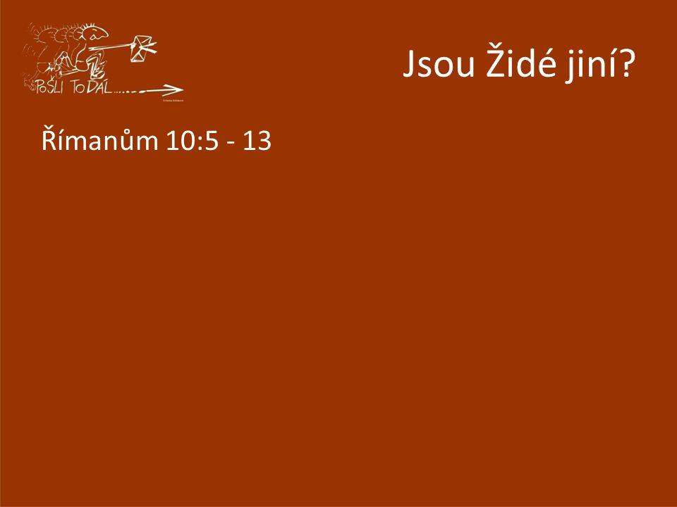 Jsou Židé jiní? Římanům 10:5 - 13