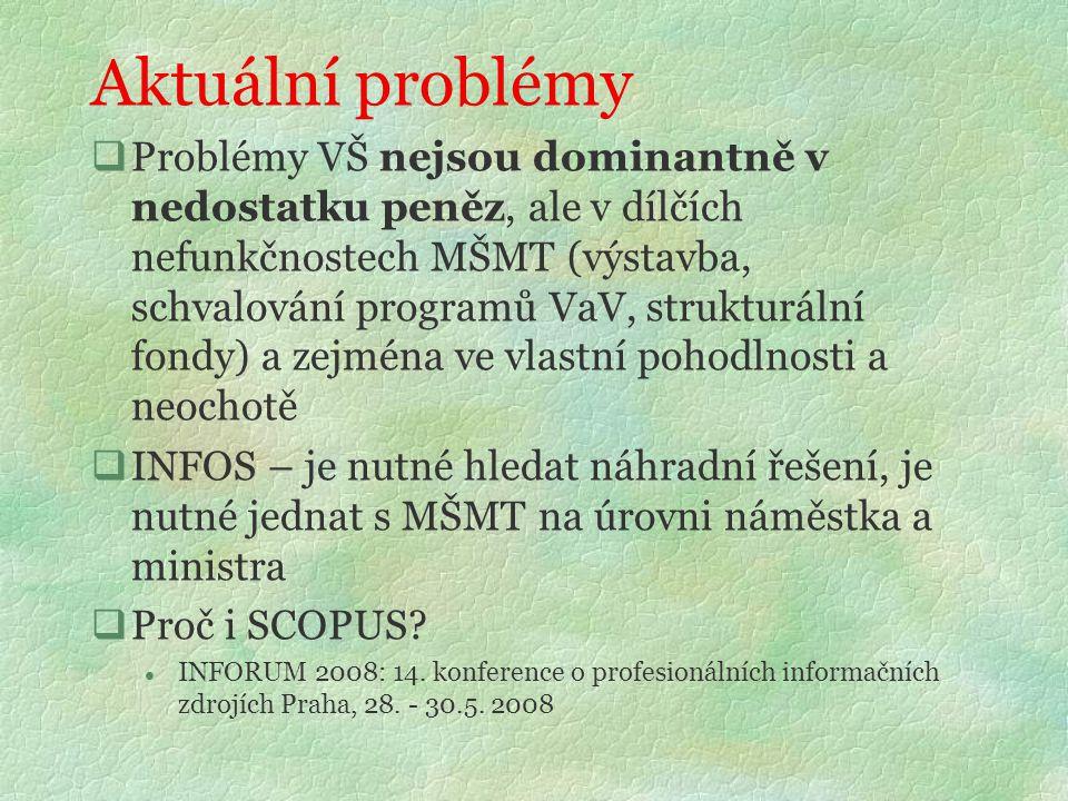  Problémy VŠ nejsou dominantně v nedostatku peněz, ale v dílčích nefunkčnostech MŠMT (výstavba, schvalování programů VaV, strukturální fondy) a zejmé