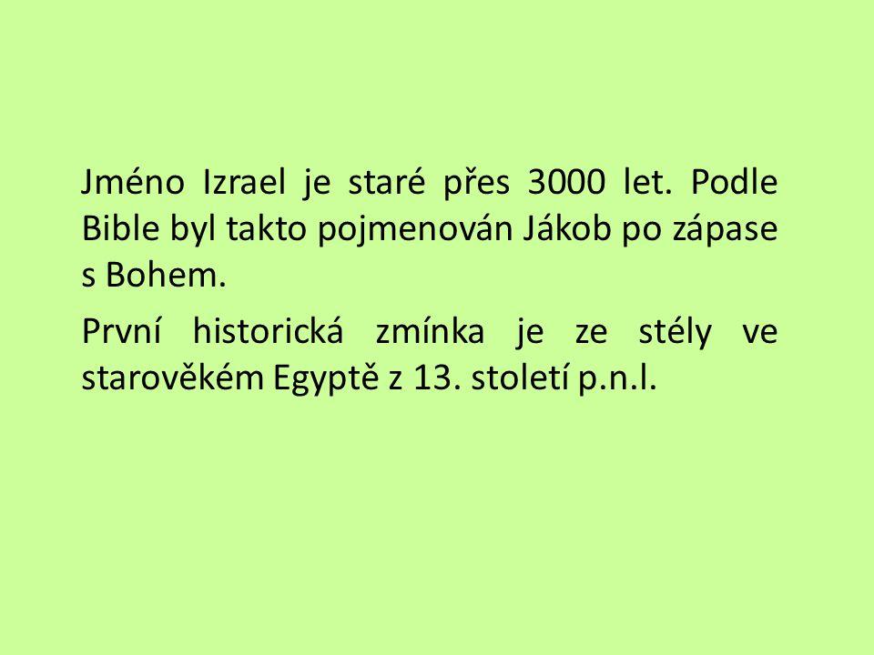 Jméno Izrael je staré přes 3000 let.Podle Bible byl takto pojmenován Jákob po zápase s Bohem.
