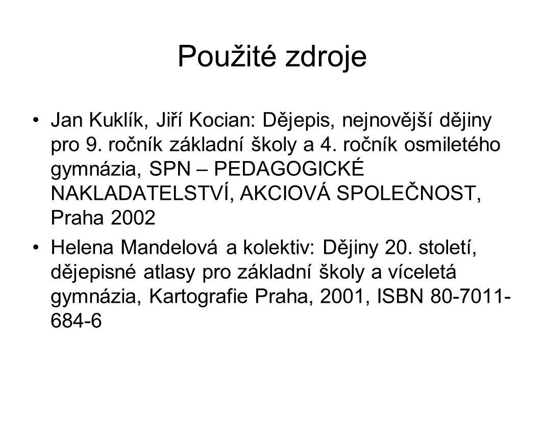 Použité zdroje Jan Kuklík, Jiří Kocian: Dějepis, nejnovější dějiny pro 9. ročník základní školy a 4. ročník osmiletého gymnázia, SPN – PEDAGOGICKÉ NAK
