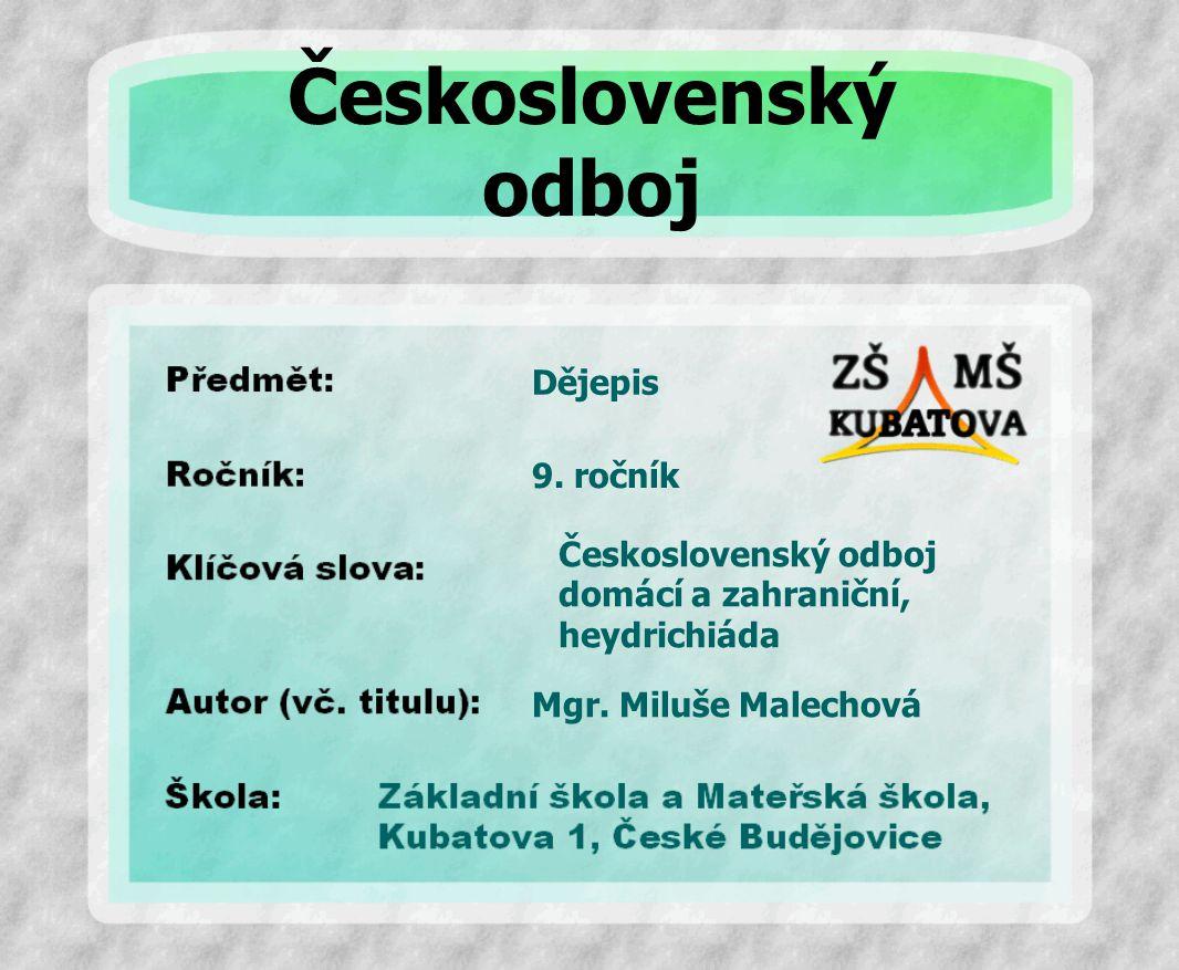 Dějepis Československý odboj domácí a zahraniční, heydrichiáda 9. ročník Mgr. Miluše Malechová Československý odboj