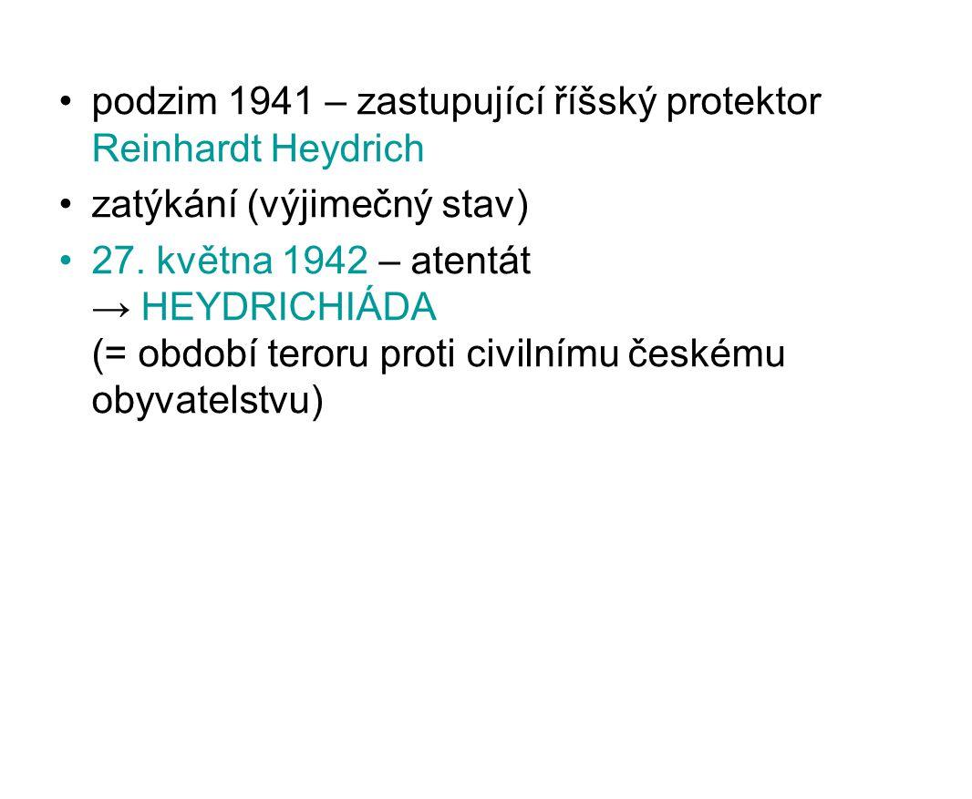 podzim 1941 – zastupující říšský protektor Reinhardt Heydrich zatýkání (výjimečný stav) 27. května 1942 – atentát → HEYDRICHIÁDA (= období teroru prot