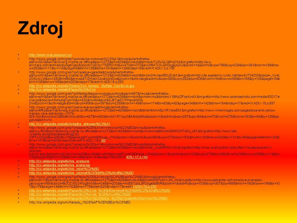 Zdroj http://www.moji-papousci.cz/ http://www.google.cz/imgres?q=Andulka+vlnkovan%C3%A1&hl=cs&client=firefox- a&hs=SIX&sa=X&rls=org.mozilla:cs:officia