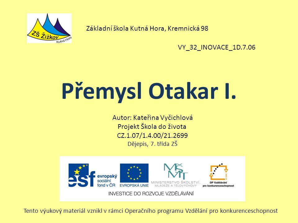 VY_32_INOVACE_1D.7.06 Autor: Kateřina Vyčichlová Projekt Škola do života CZ.1.07/1.4.00/21.2699 Dějepis, 7.
