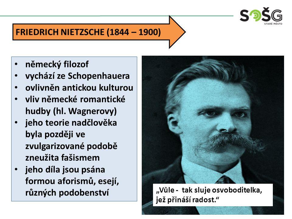 """FRIEDRICH NIETZSCHE (1844 – 1900) """"Vůle - tak sluje osvoboditelka, jež přináší radost."""" německý filozof vychází ze Schopenhauera ovlivněn antickou kul"""