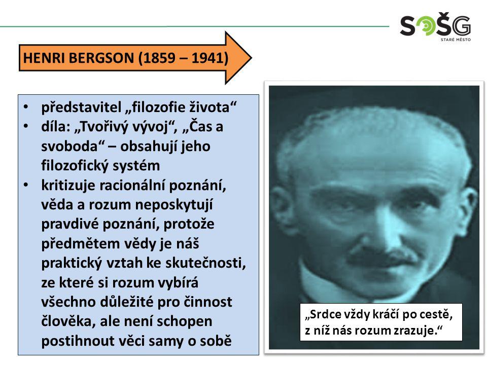"""HENRI BERGSON (1859 – 1941) """" Srdce vždy kráčí po cestě, z níž nás rozum zrazuje."""" představitel """"filozofie života"""" díla: """"Tvořivý vývoj"""", """"Čas a svobo"""