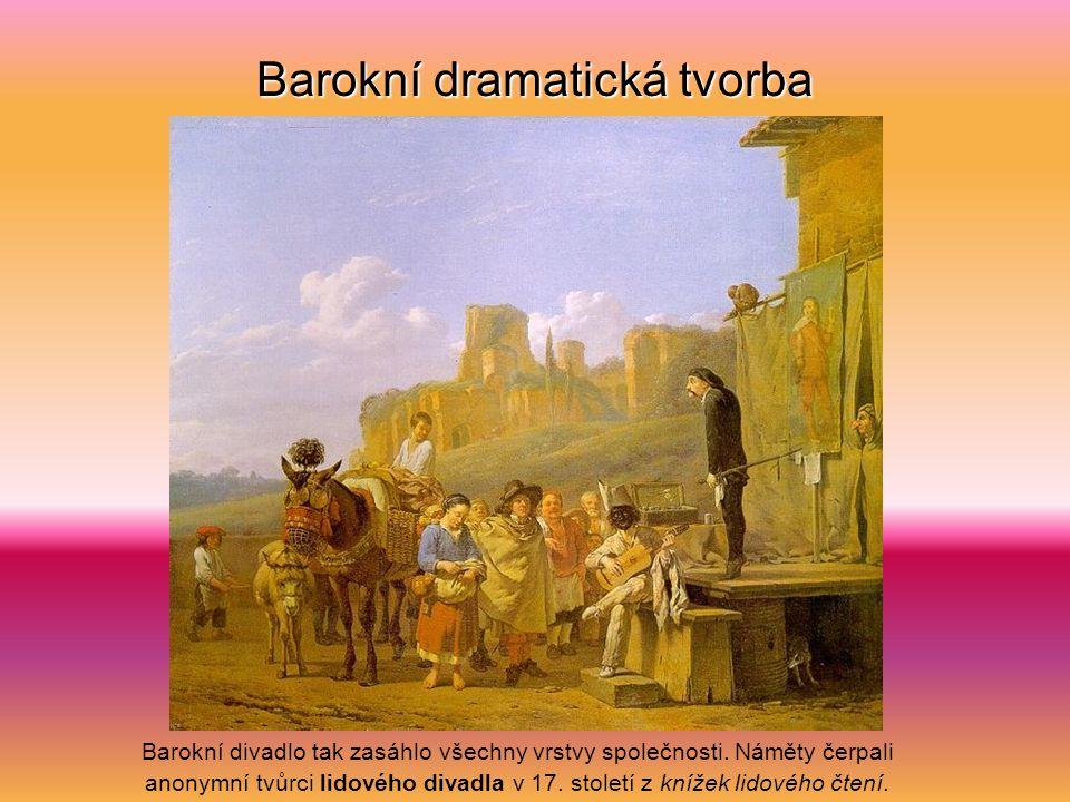 Barokní dramatická tvorba Barokní divadlo tak zasáhlo všechny vrstvy společnosti.