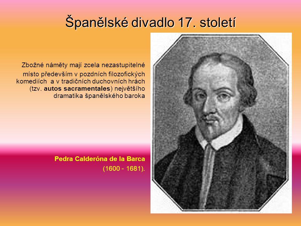 """Španělské divadlo 17. století Barokní tendence jsou patrné i v pozdních dramatech některých autorů """"zlatého věku"""", například v duchovních hrách Naroze"""