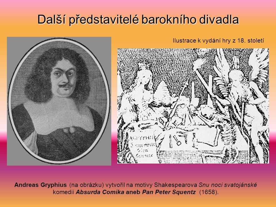 Další představitelé barokního divadla Andreas Gryphius (na obrázku) vytvořil na motivy Shakespearova Snu noci svatojánské komedii Absurda Comika aneb Pan Peter Squentz (1658).