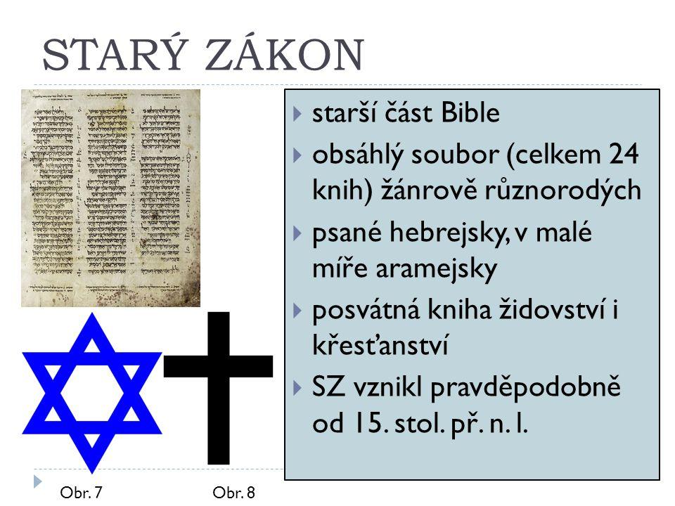 STARÝ ZÁKON  starší část Bible  obsáhlý soubor (celkem 24 knih) žánrově různorodých  psané hebrejsky, v malé míře aramejsky  posvátná kniha židovs
