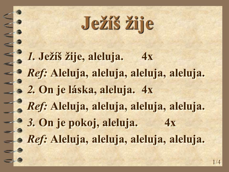 Ježíš žije 1. Ježíš žije, aleluja. 4x Ref: Aleluja, aleluja, aleluja, aleluja.