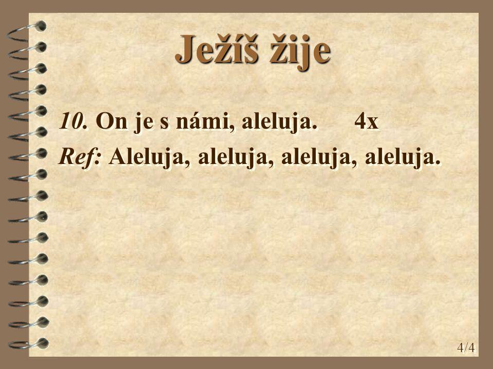 10. On je s námi, aleluja. 4x Ref: Aleluja, aleluja, aleluja, aleluja.
