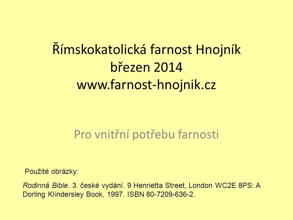 Římskokatolická farnost Hnojník březen 2014 www.farnost-hnojnik.cz Pro vnitřní potřebu farnosti Rodinná Bible. 3. české vydání. 9 Henrietta Street, Lo