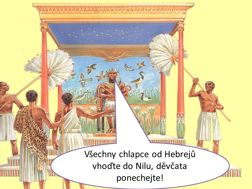 Všechny chlapce od Hebrejů vhoďte do Nilu, děvčata ponechejte!