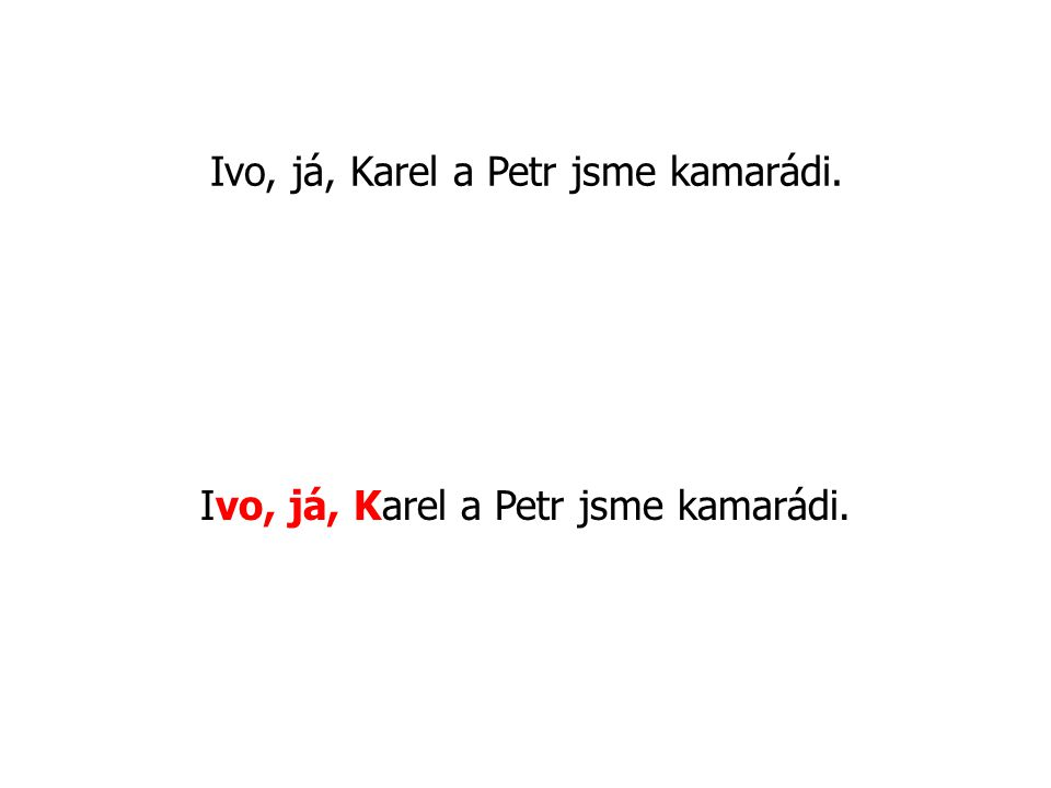 Ivo, já, Karel a Petr jsme kamarádi.