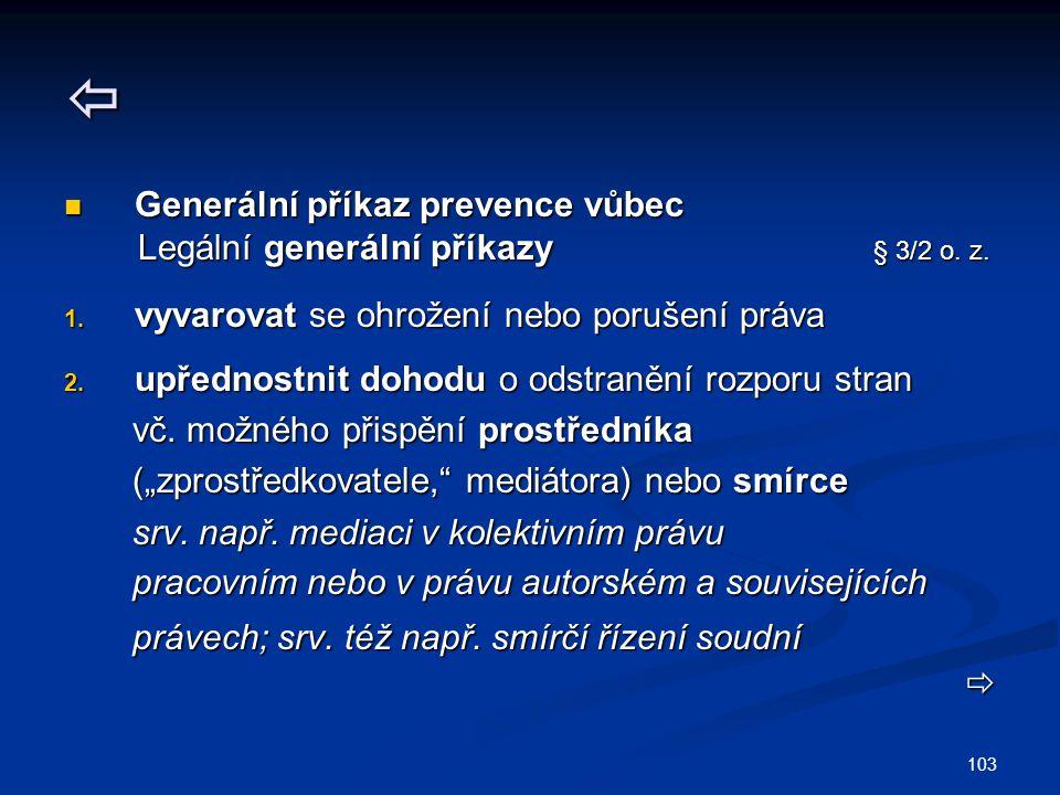 103  Generální příkaz prevence vůbec Generální příkaz prevence vůbec Legální generální příkazy § 3/2 o. z. Legální generální příkazy § 3/2 o. z. 1. v