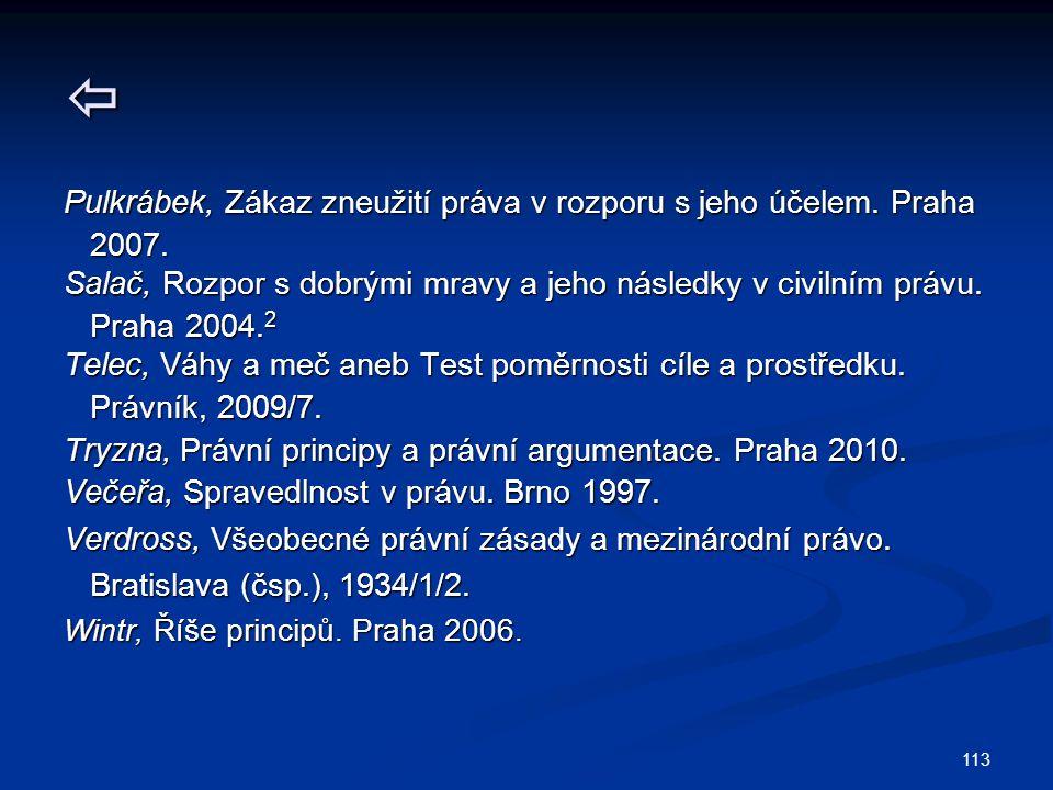 113  Pulkrábek, Zákaz zneužití práva v rozporu s jeho účelem. Praha 2007. 2007. Salač, Rozpor s dobrými mravy a jeho následky v civilním právu. Praha