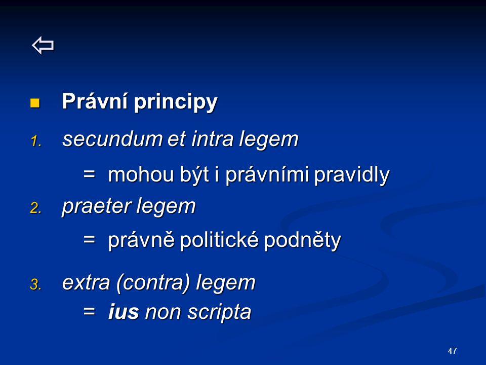 47  Právní principy Právní principy 1. secundum et intra legem = mohou být i právními pravidly = mohou být i právními pravidly 2. praeter legem = prá