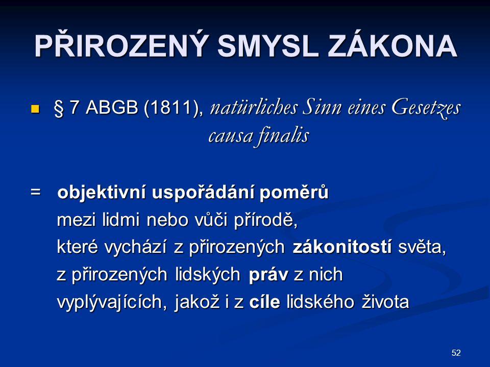 52 PŘIROZENÝ SMYSL ZÁKONA § 7 ABGB (1811), natürliches Sinn eines Gesetzes § 7 ABGB (1811), natürliches Sinn eines Gesetzes causa finalis causa finali