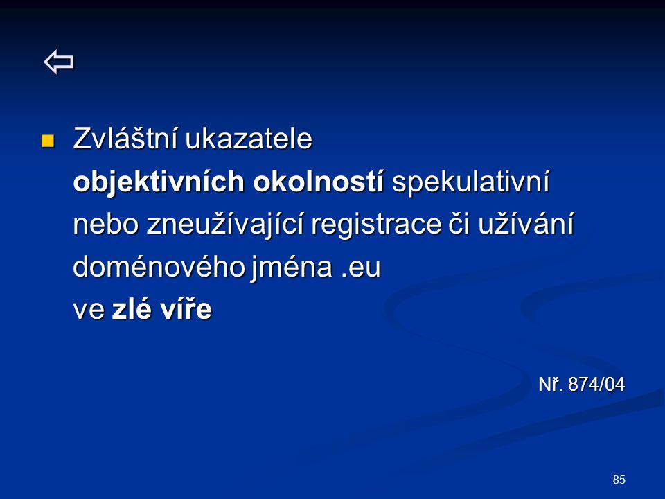 85  Zvláštní ukazatele Zvláštní ukazatele objektivních okolností spekulativní objektivních okolností spekulativní nebo zneužívající registrace či užívání nebo zneužívající registrace či užívání doménového jména.eu doménového jména.eu ve zlé víře ve zlé víře Nř.