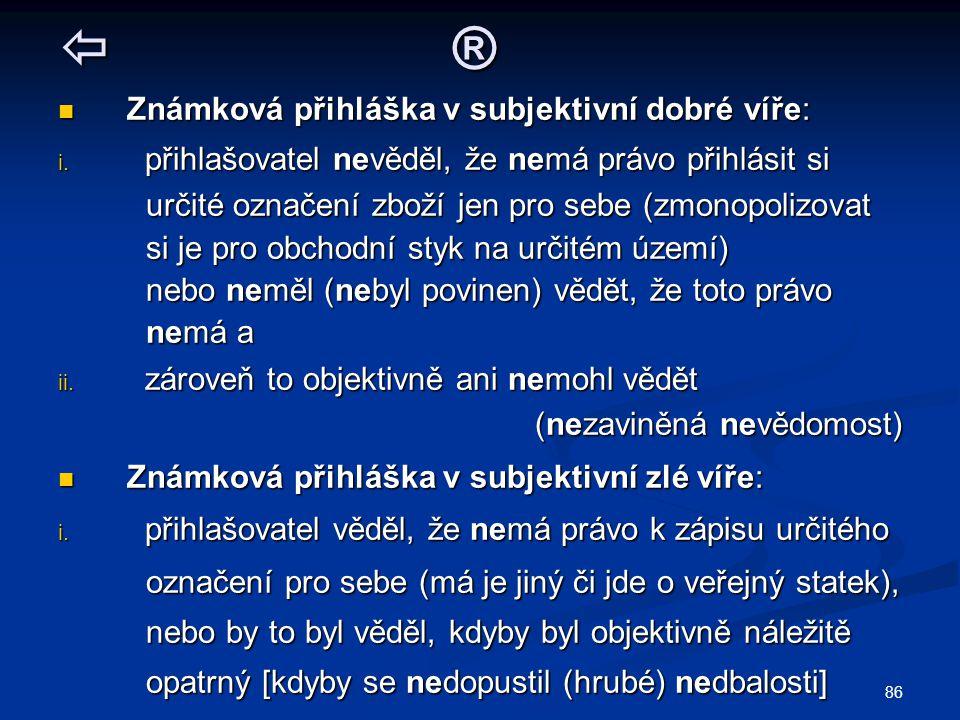 86  ® Známková přihláška v subjektivní dobré víře: Známková přihláška v subjektivní dobré víře: i.