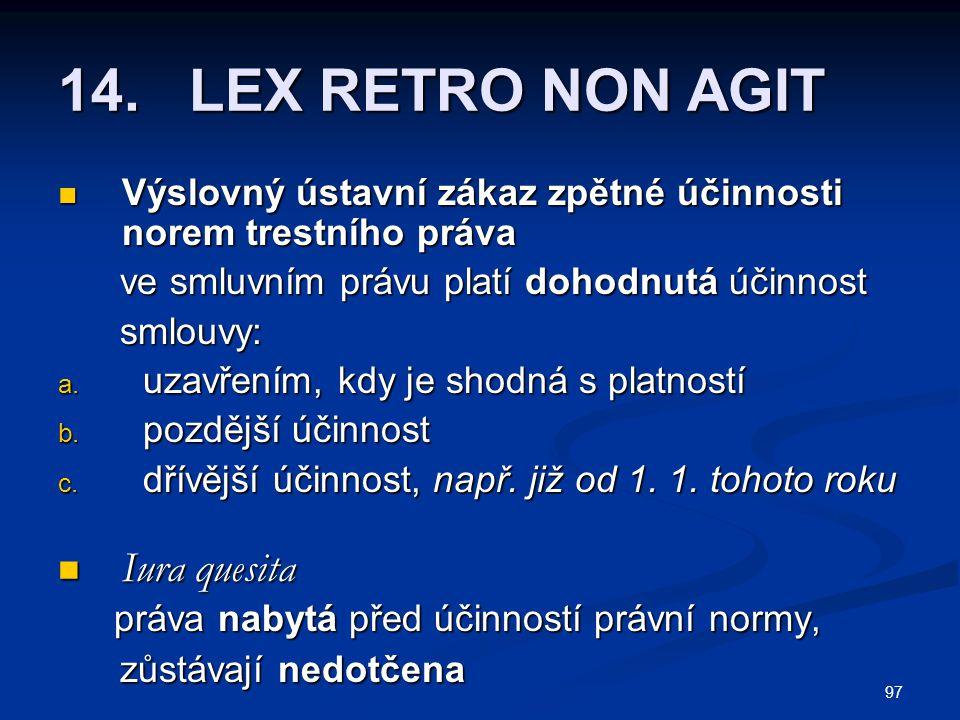 97 14. LEX RETRO NON AGIT Výslovný ústavní zákaz zpětné účinnosti norem trestního práva Výslovný ústavní zákaz zpětné účinnosti norem trestního práva