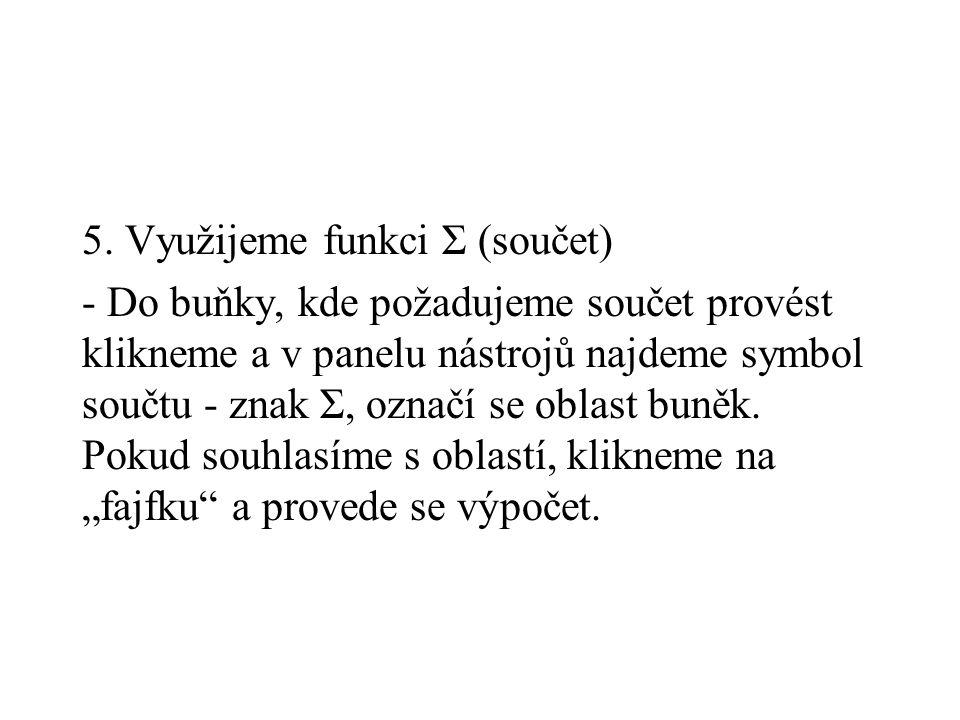 5. Využijeme funkci Σ (součet) - Do buňky, kde požadujeme součet provést klikneme a v panelu nástrojů najdeme symbol součtu - znak Σ, označí se oblast