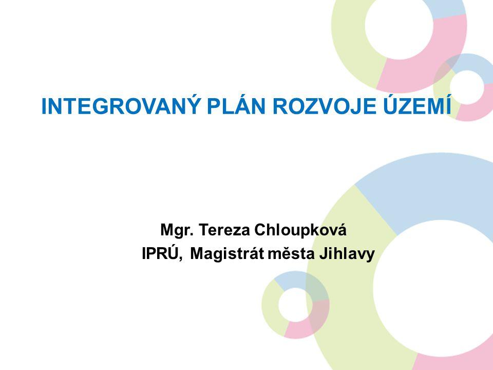 INTEGROVANÝ PLÁN ROZVOJE ÚZEMÍ Mgr. Tereza Chloupková IPRÚ, Magistrát města Jihlavy