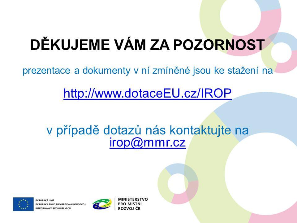 DĚKUJEME VÁM ZA POZORNOST prezentace a dokumenty v ní zmíněné jsou ke stažení na http://www.dotaceEU.cz/IROP v případě dotazů nás kontaktujte na irop@