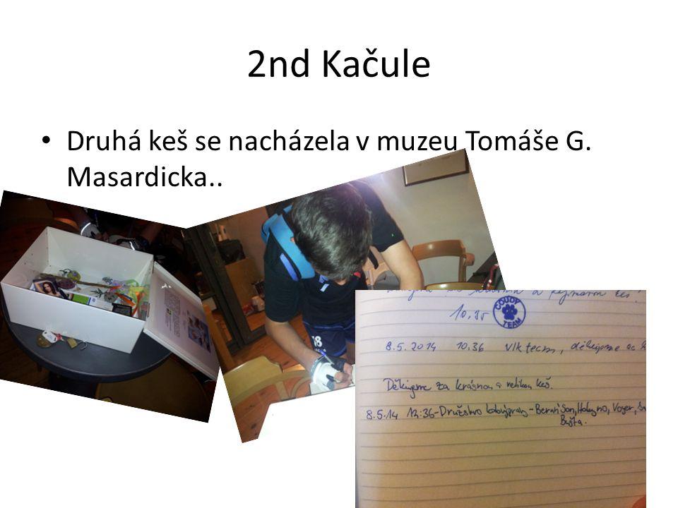 2nd Kačule Druhá keš se nacházela v muzeu Tomáše G. Masardicka..