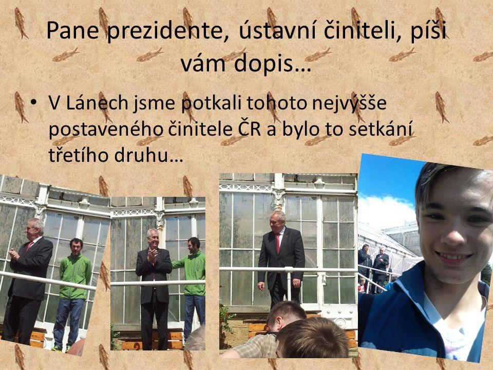 Pane prezidente, ústavní činiteli, píši vám dopis… V Lánech jsme potkali tohoto nejvýšše postaveného činitele ČR a bylo to setkání třetího druhu…