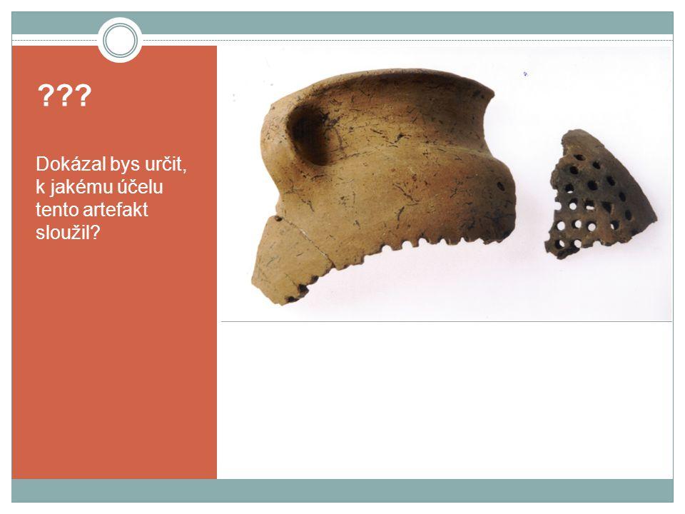 ??? Dokázal bys určit, k jakému účelu tento artefakt sloužil?