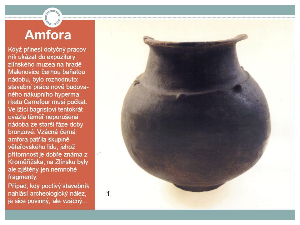 Amfora Když přinesl dotyčný pracov- ník ukázat do expozitury zlínského muzea na hradě Malenovice černou baňatou nádobu, bylo rozhodnuto: stavební prác