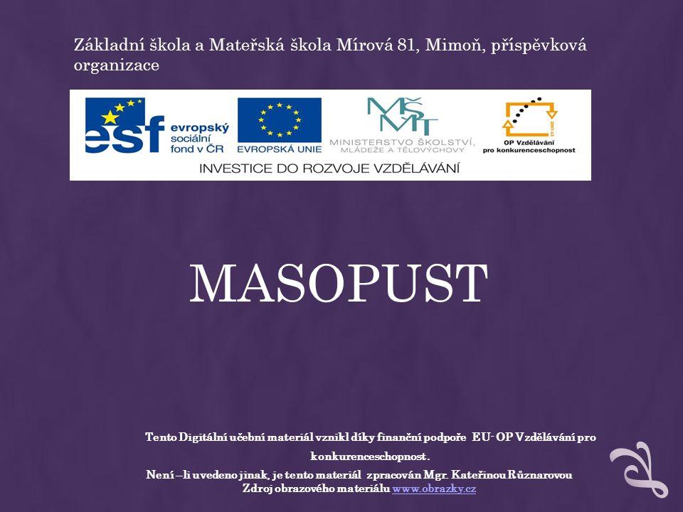 Základní škola a Mateřská škola Mírová 81, Mimoň, příspěvková organizace MASOPUST Tento Digitální učební materiál vznikl díky finanční podpoře EU- OP Vzdělávání pro konkurenceschopnost.